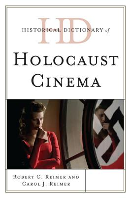 Historical Dictionary of Holocaust Cinema By Reimer, Robert C./ Reimer, Carol J.